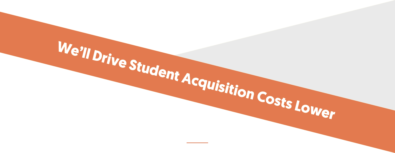We'll Drive Student Acquisition Costs Lower