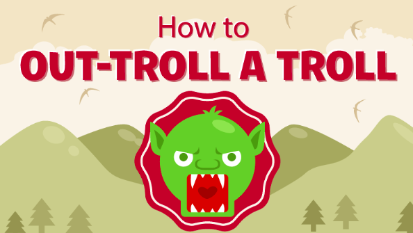 How To Out-Troll a Troll