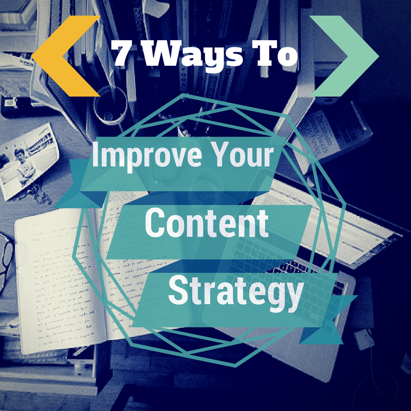 7 Ways To Improve Your Content Marketing Strategy