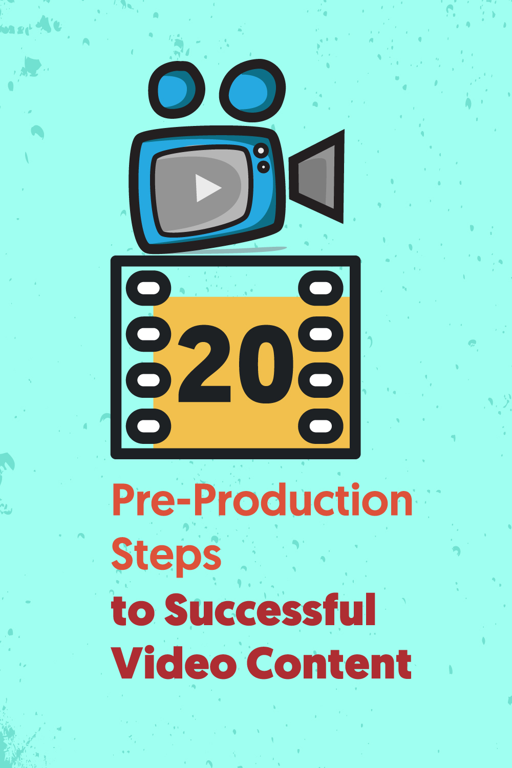 20 Pre Production Steps to Successful Video Conten