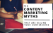 10 content marketing myths that are killing your conversions