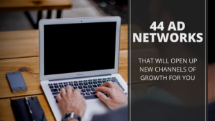 44 Ad Networks That Will Help Open Up New Channels of Growth For You