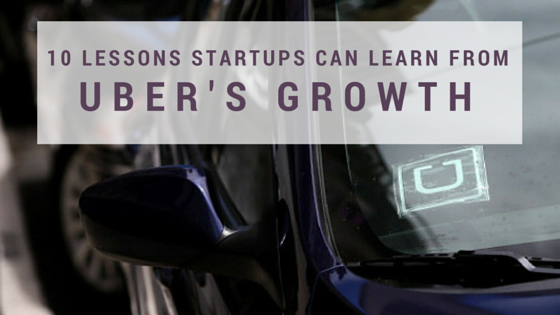 10 Lessons Startups Can Learn from Uber's Growth