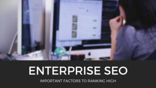 Enterprise seo - important factors to ranking high