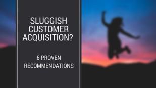 Sluggish Customer Acquisition? 6 Proven Recommendations