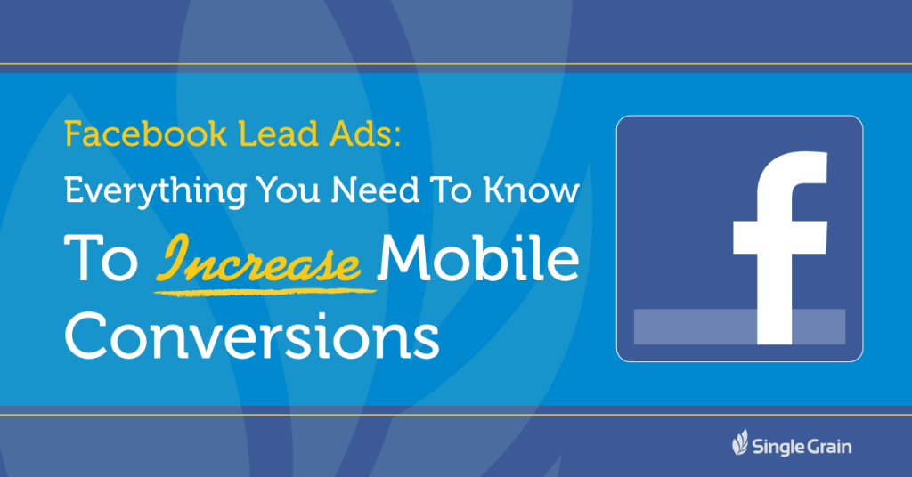 facebook lead ads - everything you need to know to increase mobile conversions