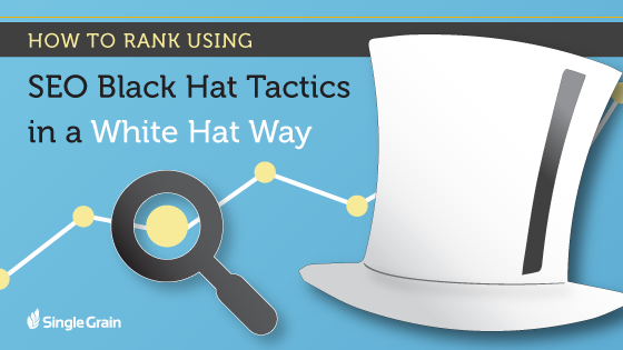 How To Rank Using Black Hat SEO Tactics in a White Hat Way - Single Grain