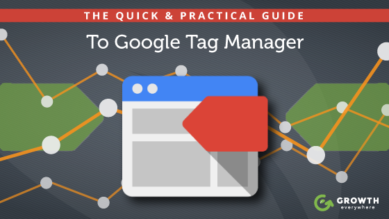 The Quick & Practical Guide To Google Tag Manager (With 10 Videos!)