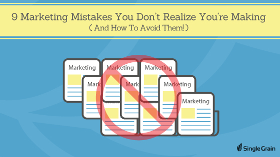 he 9 Marketing Mistakes You Don't Realize You're Making