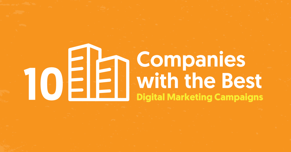 10 Companies with the Best Digital Marketing Campaigns