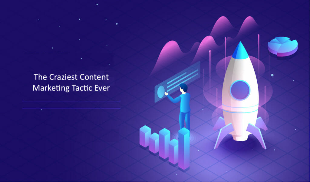 SG - The Craziest Content Marketing Tactic Ever