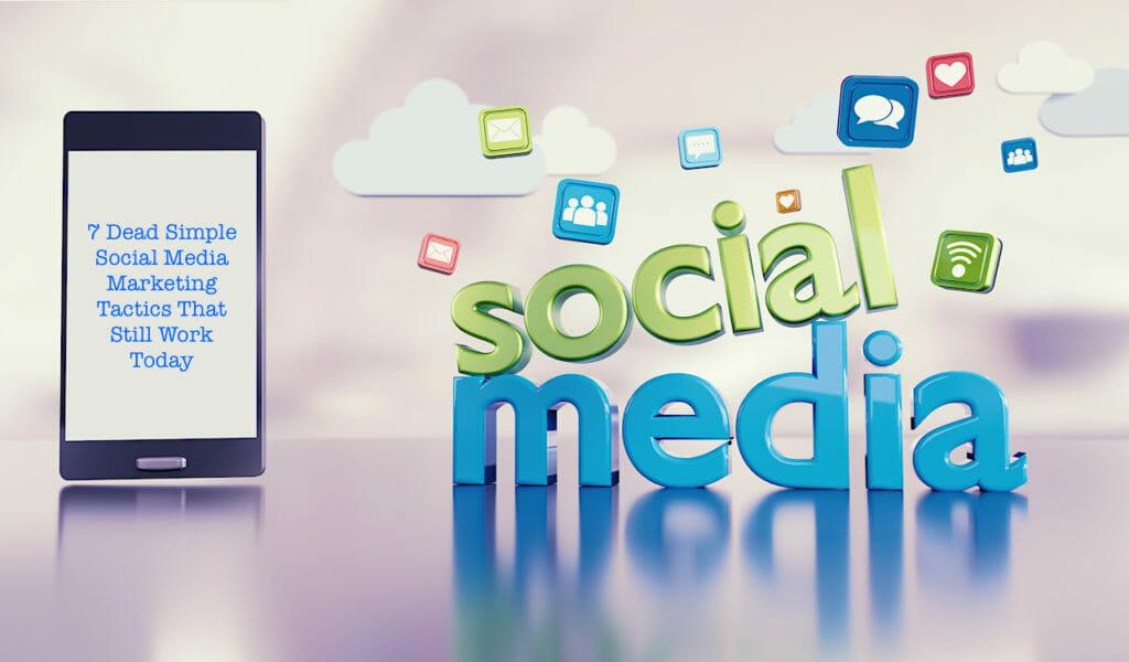 SG - 7 Dead Simple Social Media Marketing Tactics That Still Work Today
