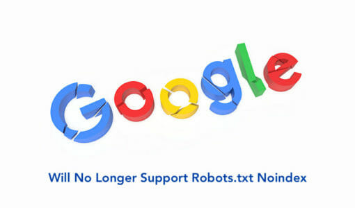 Google to Stop Supporting Robots.txt Noindex: What That Means for You