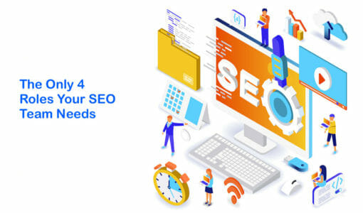 The Only 4 Roles Your SEO Team Needs