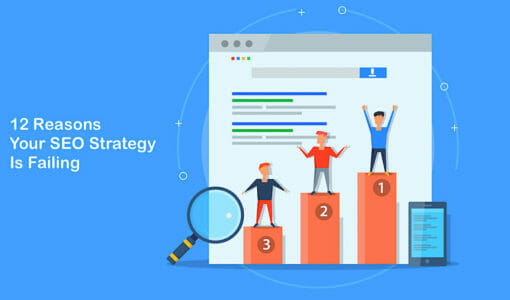 12 Reasons Your SEO Strategy Is Failing
