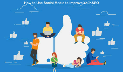 How to Use Social Media to Substantially Improve Your SEO
