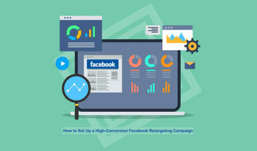 How to Easily Set Up a High-Conversion Facebook Retargeting Campaign