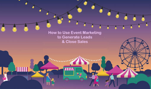 How to Use Event Marketing to Generate Leads & Close Sales