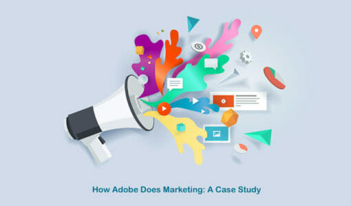 How Adobe Does Marketing: A Case Study