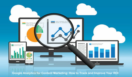 Google Analytics for Content Marketing: How to Track and Improve Your ROI