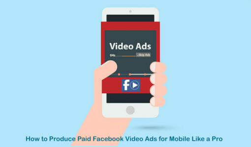 How to Produce Paid Facebook Video Ads for Mobile Like a Pro