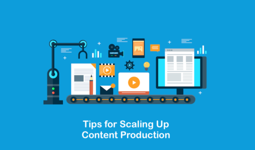 6 Tips for Scaling Up Content Production without Sacrificing Quality