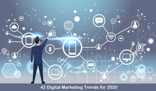 42 Digital Marketing Trends You Can't Ignore in 2020