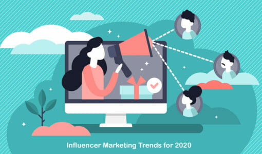 9 Influencer Marketing Trends You Can't Ignore in 2020
