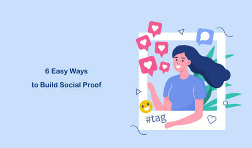 6 Easy Ways to Build Social Proof and Incorporate It into Your Website