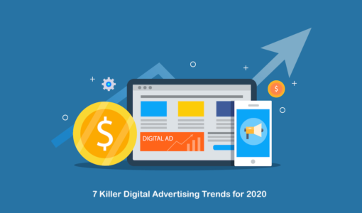 7 Killer Digital Advertising Trends Every Marketer Should Know in 2020