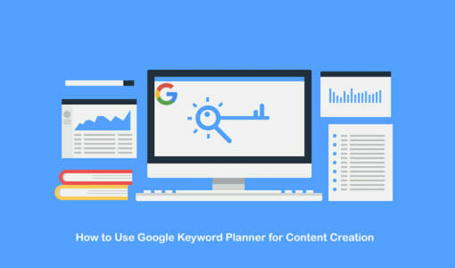 How to Use Google Keyword Planner for Content Creation