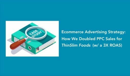 Ecommerce Advertising Strategy: How We Doubled PPC Sales for ThinSlim Foods (with a 3X+ ROAS)