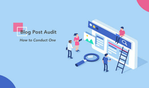 How (and Why) to Conduct an Effective Blog Post Audit