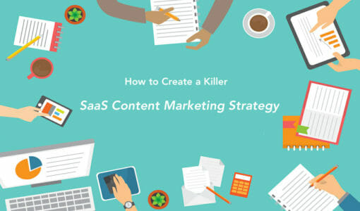 How to Create a Killer SaaS Content Marketing Strategy