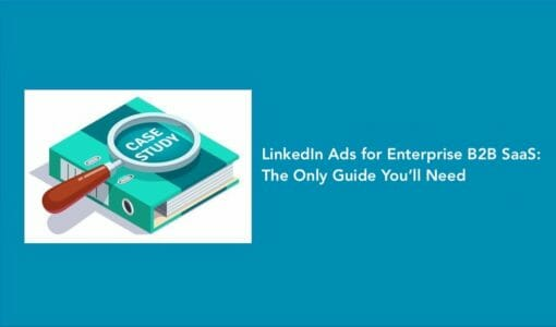 LinkedIn Ads for Enterprise B2B SaaS: The Only Guide You'll Need