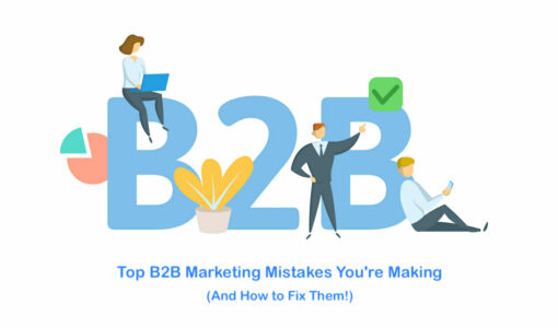 Top B2B Marketing Mistakes You're Making (And How to Fix Them!)