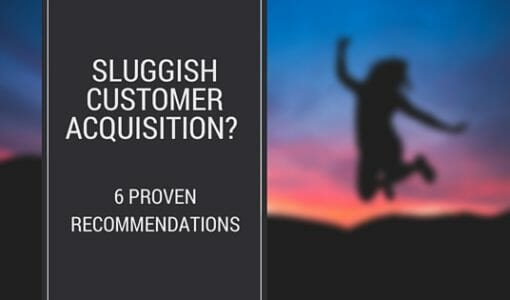 Sluggish Customer Acquisition? 6 Proven Recommendations