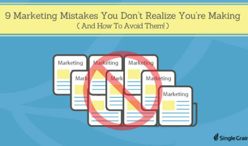 The 9 Marketing Mistakes You Don't Realize You're Making (And How to Avoid Them)
