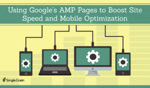 How to Use Google AMP to Boost Site Speed and Mobile Optimization